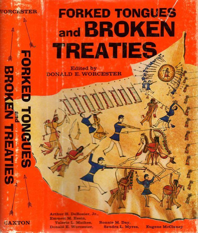 Forked Tongues and Broken Treaties. Donald E. Worcester.