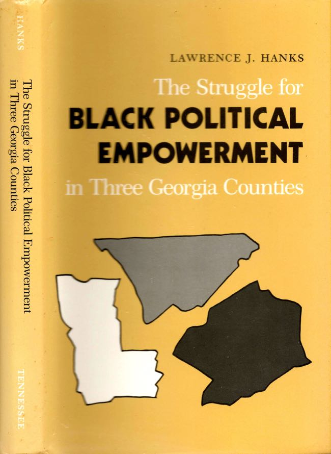 The Struggle for Black Political Empowerment in Three Georgia Counties. Lawrence J. Hanks.