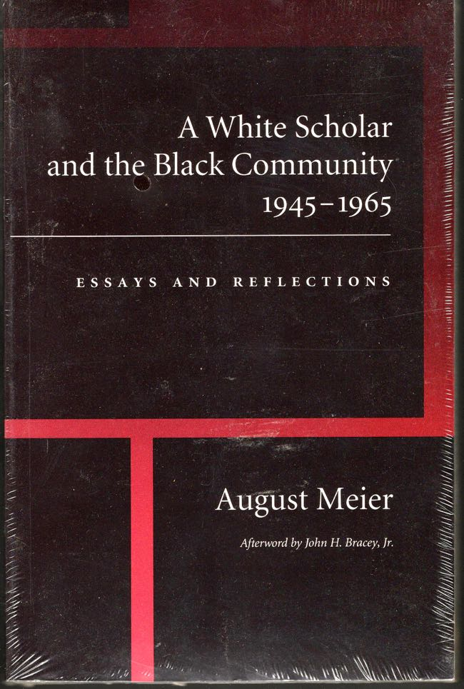 A White Scholar and the Black Community 1945-1965 Essays and Reflections. August Meir.