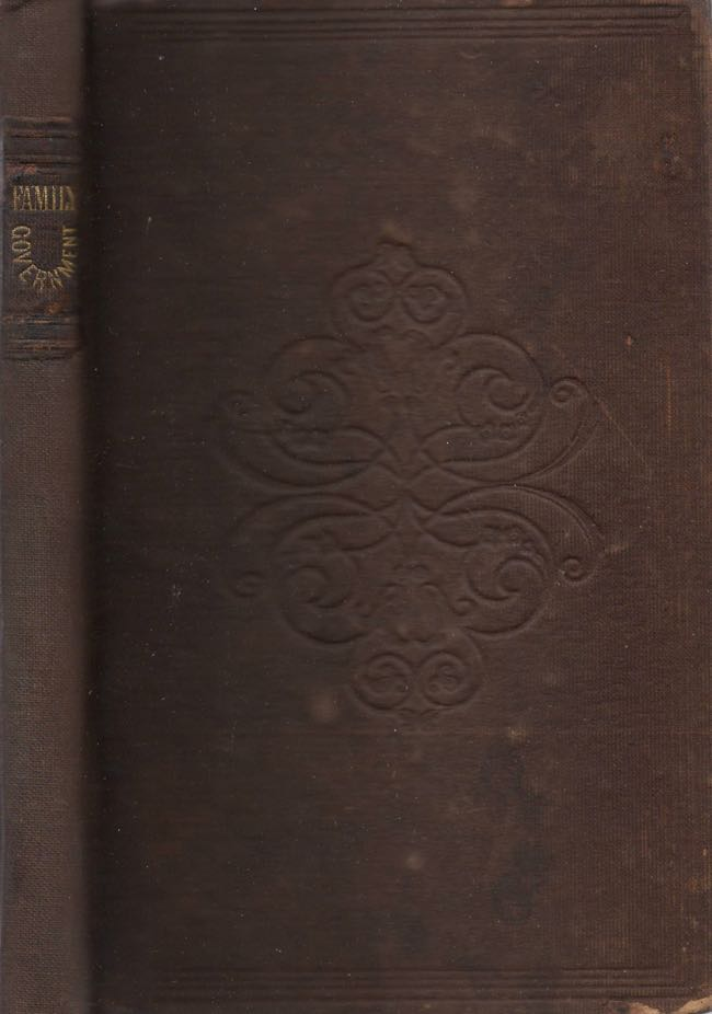 Family Government A Treatise on Conjugal, Parental, Filial and Other Duties. James O. Andrew.