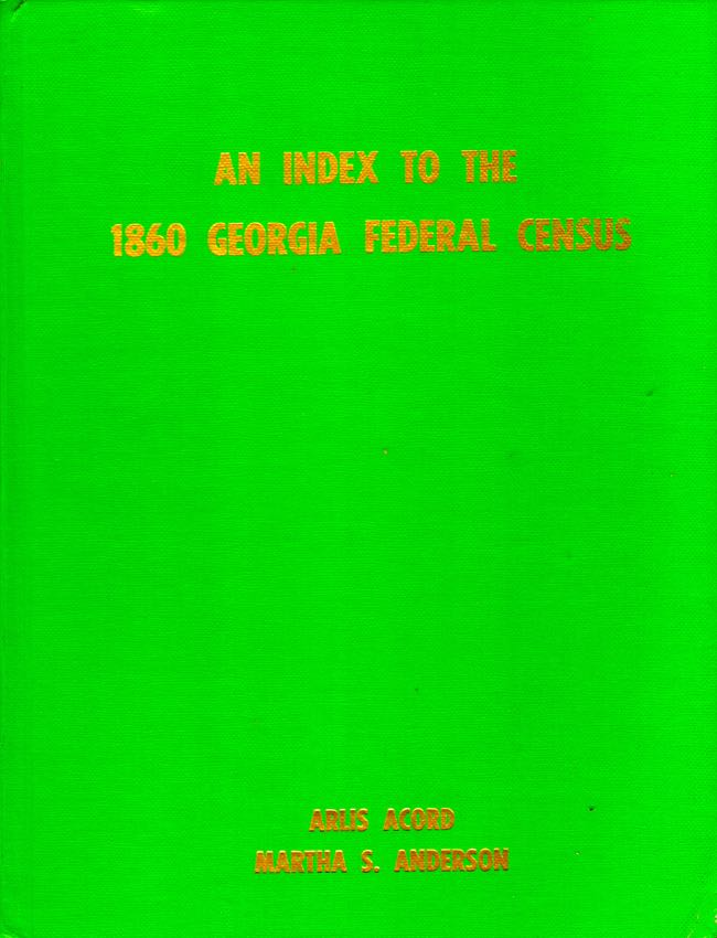 An Index to the 1860 Georgia Federal Census. Arlis Acord, Martha S. Anderson, compilers.