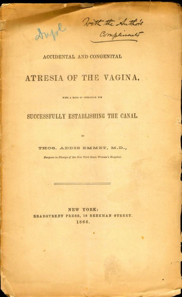 Accidental and Congenital Atresia of the Vagina, with a Mode of Operating for Successfully Establishing the Canal. Thos. Addis Emmet, M D.