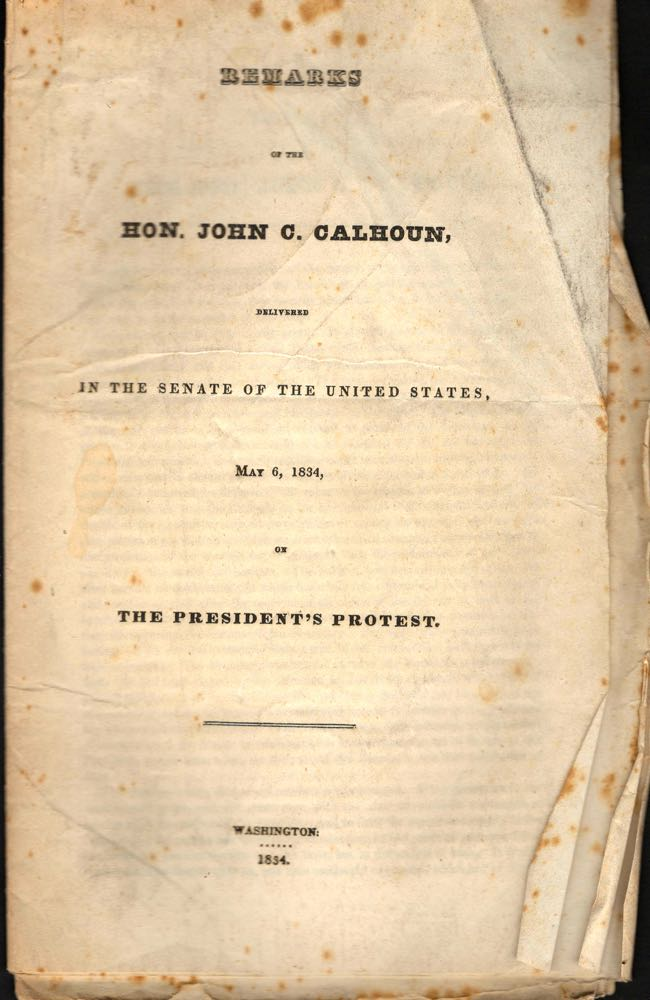 Remarks of the Hon. John C. Calhoun, Delivered In the Senate of the United States, May 6, 1834, on the President's Protest. Hon. John C. Calhoun.