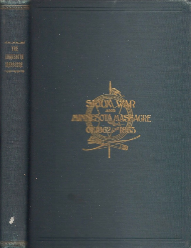 A Thrilling Narrative of The Minnesota Massacre and the Sioux War of 1862-63. Publisher A. P. Connolly.