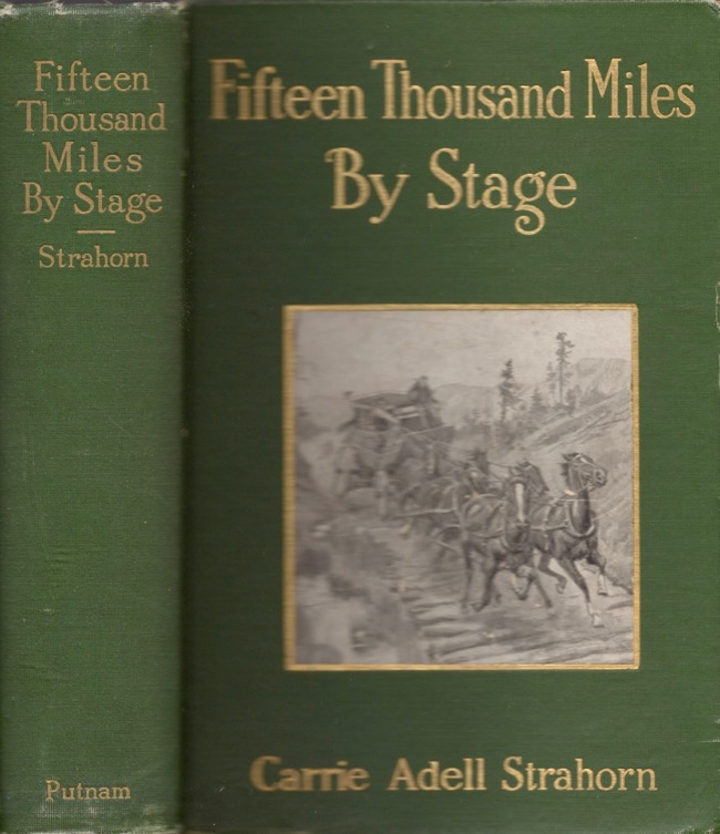 Fifteen Thousand Miles by Stage. Carrie Adell Strahorn.
