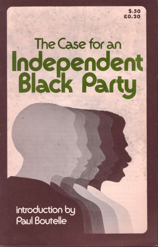 The Case for an Independent Black Party. Paul Boutelle, introduction.