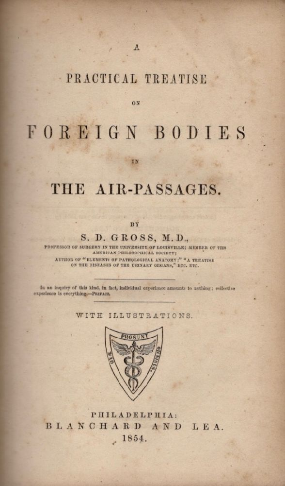 A Practical Treatise on Foreign Bodies in the Air Passages. S. D. M. D. Gross.