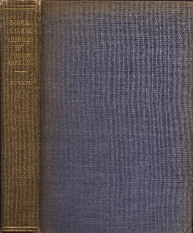 Some Neglected History of North Carolina; Being an Account of the Revolution of the Regulators and of the Battle of Alamance, the First Battle of the American Revolution. William Edward Fitch, U. S. A. First Lieut. Med. Res. Corps.