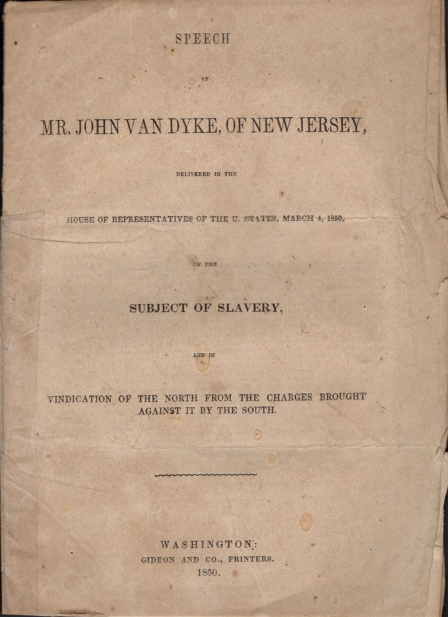 Speech of Mr. John Van Dyke, of New Jersey, Delivered in the House of Representatives of the U. States, March 4, 1850 on the Subject of Slavery and in Vindication of the North From Charges Brought Against it By the South. John Van Dyke.