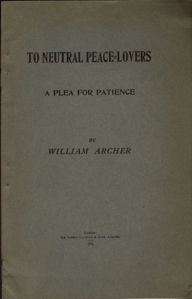 To Neutral Peace Lovers A Plea for Patience. William Archer.