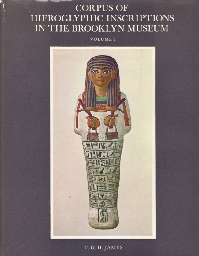 Corpus of Hieroglyphic Inscriptions in the Brooklyn Museum I From Dynasty I to the End of Dynasty XVIII. T. G. H. James.