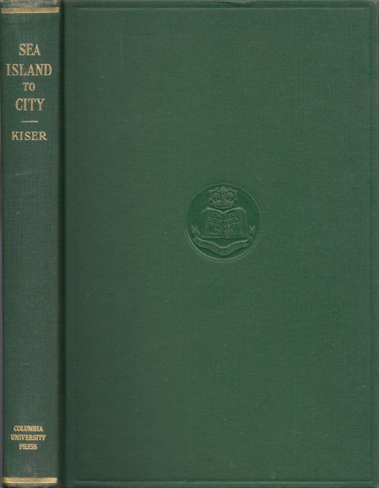 Sea Island to City A Study of St. Helena Islanders in Harlem and Other Urban Centers. Clyde Vernon Ph D. Kiser.
