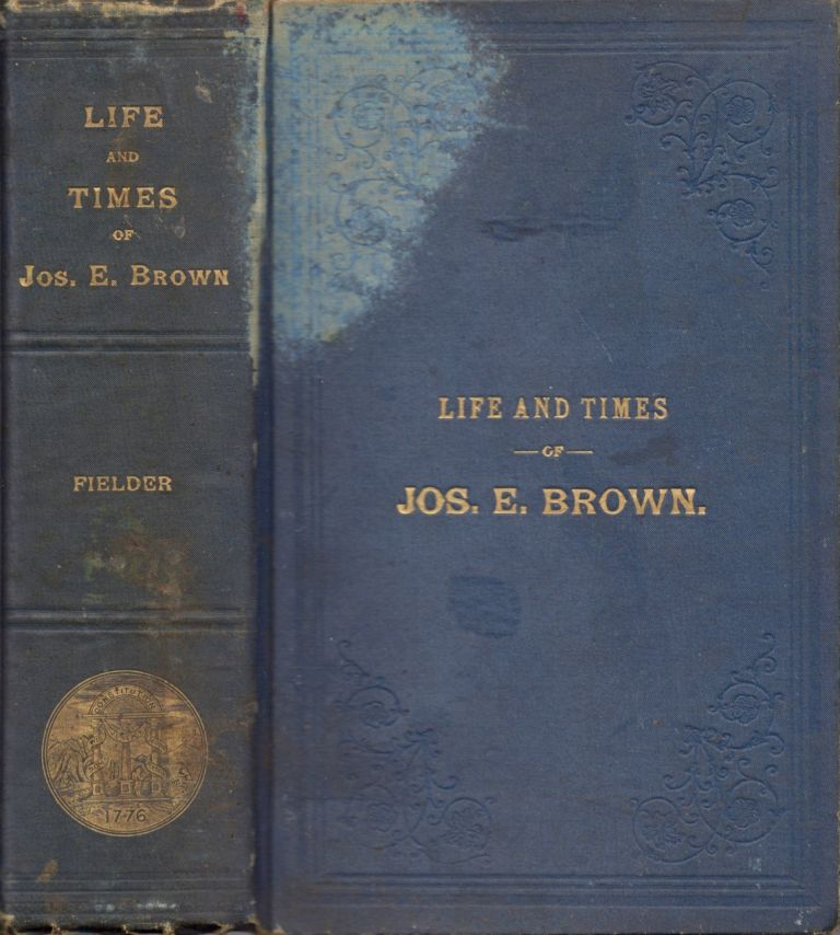 A Sketch of the Life and Times and Speeches of Joseph E. Brown. Herbert Fielder.