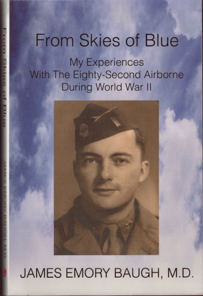From Skies of Blue My Experiences With the Eighty-Second Airborne During World War II. James Emory M. D. Baugh.