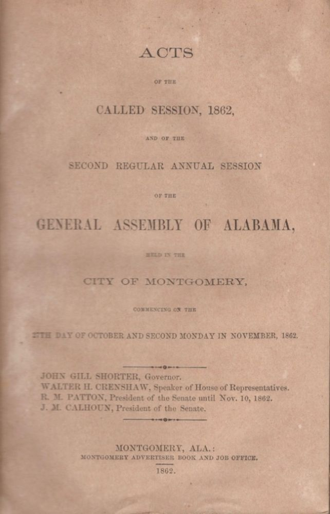 Acts of the Called Session, 1862, And of the Second Regular Annual Session of the General Assembly of Alabama, Held in the City of Montgomery, Commencing on the 27th Day of October and Second Monday in November, 1862. Alabama.