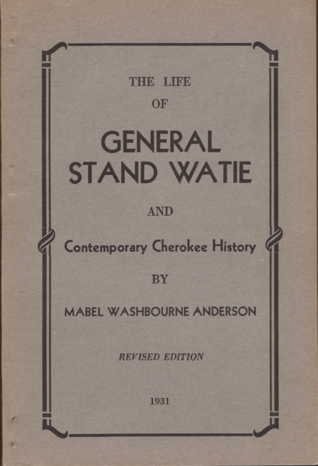 The Life of General Stand Watie and Contemporary Cherokee History. Mabel Washbourne Anderson.