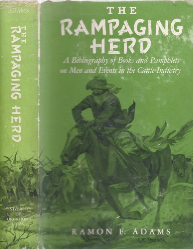 The Rampaging Herd A Bibliography of Books and Pamphlets on Men and Events in the Cattle Industry. Ramon F. Adams.