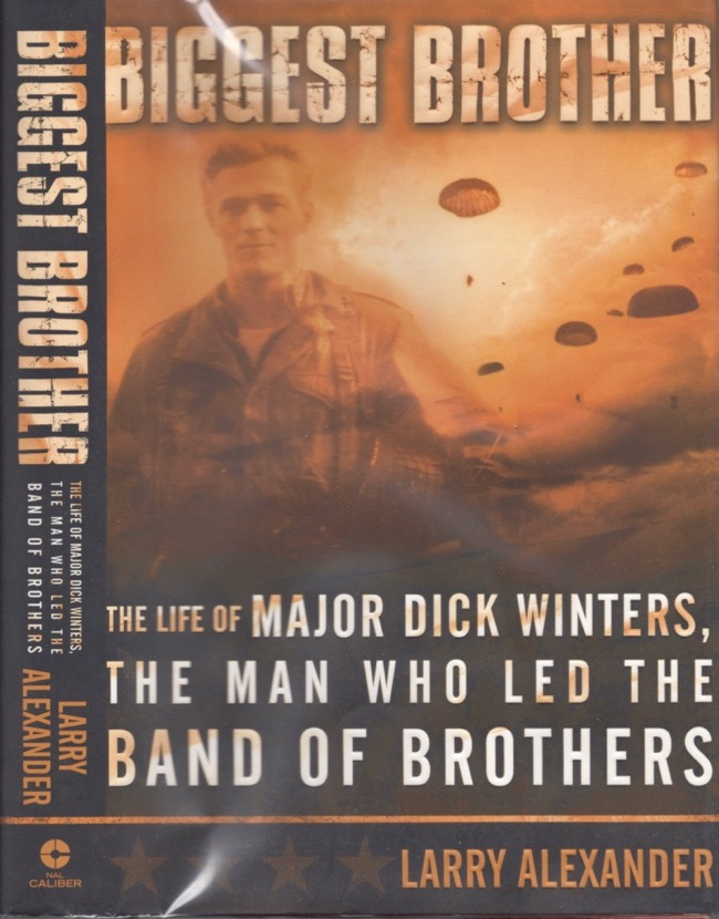 Biggest Brother: The Life of Major Dick Winters, The Man Who Led the Band of Brothers. Larry Alexander.