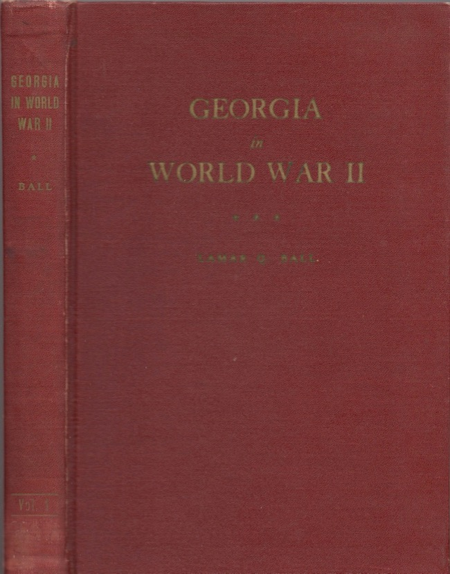 Georgia in World War II: A Study of the Military and the Civilian Effort. Lamar Q. Ball.