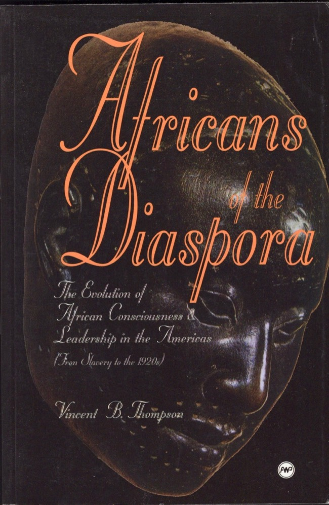 Africans of the Diaspora: The Evolution of African Consciousness and Leadership in the Americas. Vincent Bakpetu Thompson.