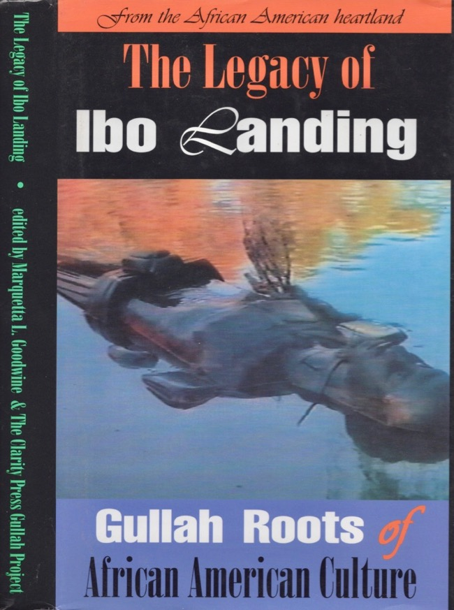 The Legacy of Ibo Landing: Gullah Roots of African American Culture. Marquetta L. Goodwine, The Clarity Press Gullah Project.