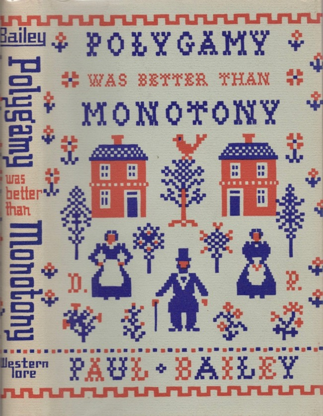 Polygamy was better than Monotony: To my grandfathers and their plural wives. Paul Bailey.