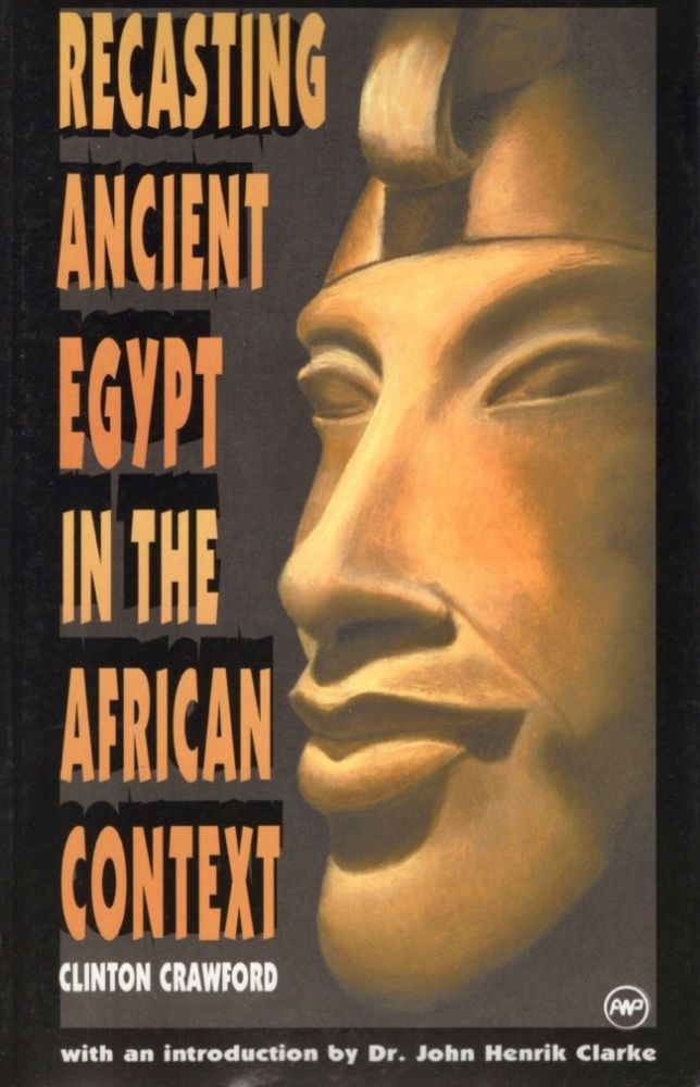 Recasting Ancient Egypt in the African Context: Toward a Model Curriculum Using Art and Language. Clinton Crawford.