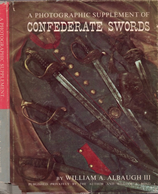 A Photograph Supplement of Confederate Swords. William A. III Albaugh.