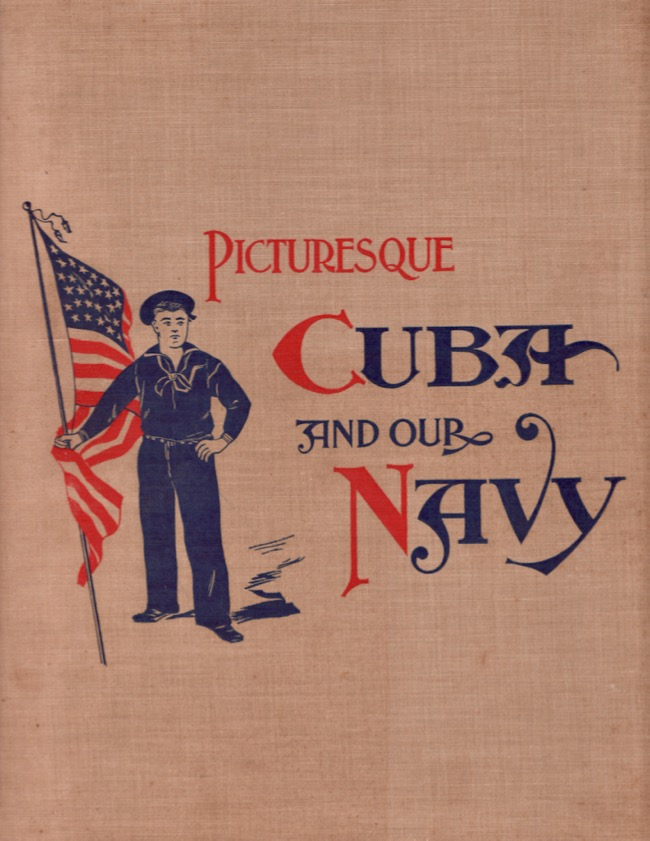 Picturesque Cuba and Our Navy. Anon.