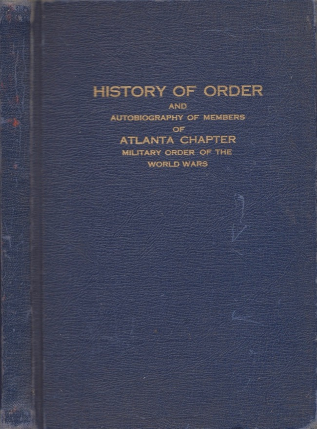 History of Order and Autobiography of Members of 1920 - 1947: Atlanta Chapter (Organized 1934) Military Order of World Wars (Organized 1920). Atlanta Chapter Military Order of the World Wars.