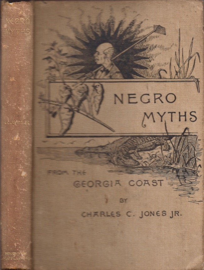 Negro Myths from the Georgia Coast: Told in the Vernacular. Charles C. Jr Jones.