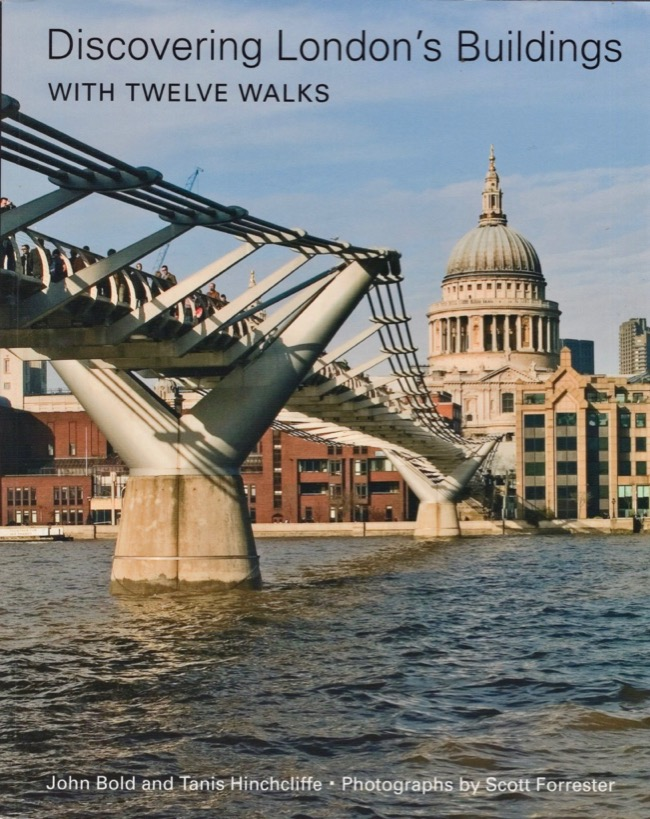 Discovering London's Buildings with Twelve Walks. John Bold, Tanis Hinchcliffe, Scott Forrester, Photographer.