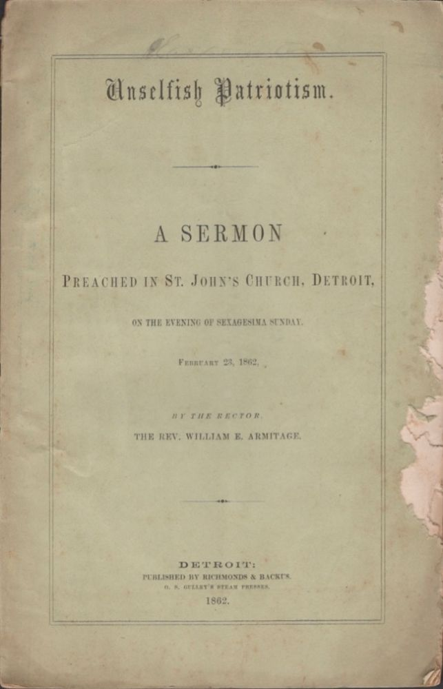 Unselfish Patriotism. A Sermon Preached in St. John's Church, Detroit, on the Evening of Sexagesima Sunday. February 23, 1862. Rev. William Armitage.