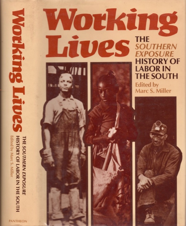 Working Lives: The Southern Exposure History of Labor in the South. Marc S. Miller.