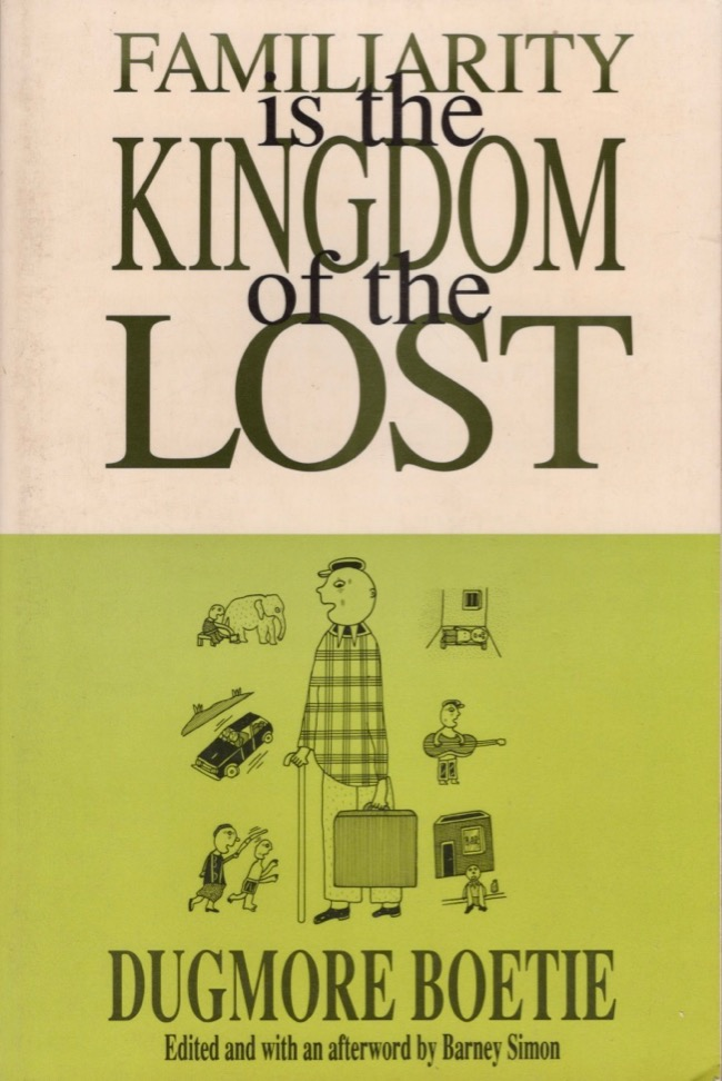 Familiarity Is the Kingdom of the Lost. edited and, an, edited, Dugmore Boetie, Barney Simon.