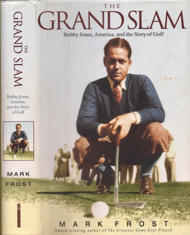 The Grand Slam: Bobby Jones, America, and the Story of Golf. Mark Frost.