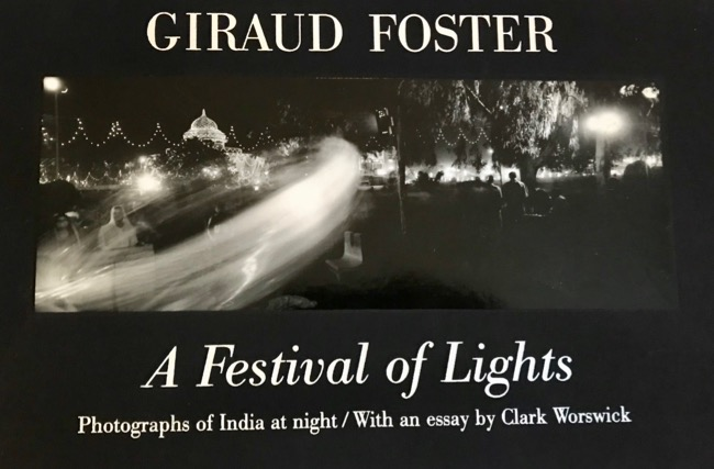 A Festival of Lights: Photographs of India at Night. Giraud Foster, Clark Worswick, Photographer, Essay.