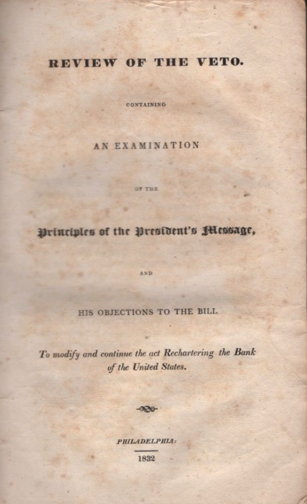 Review of the Veto. Containing An Examination of the Principles of The President's Message, and His Objections to the Bill to Modify and Continue the Act Rechartering the Bank of the United States. Andrew Jackson, Anon.