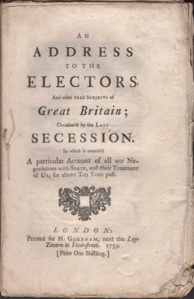 An Address to the Electors, And Other Free Subjects of Great Britain; Occasioned by the Late Session. In Which in Contain'd A Particular Account of All Our Negotiation with Spain, and Their Treatment of Us, For Above Ten Years Past. Benjamin Robins.