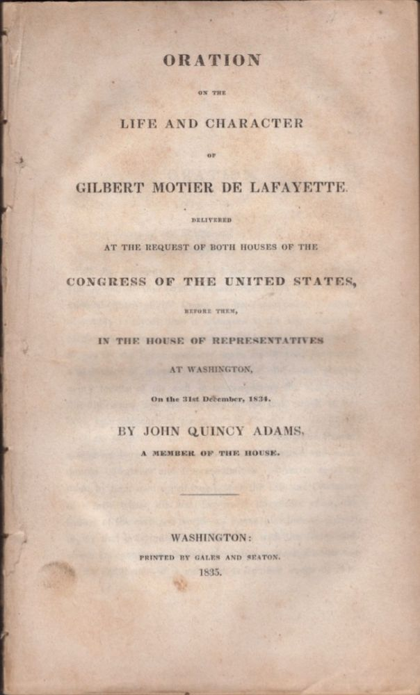Oration on the Life and Character of Gilbert Motier De Lafayette. John Quincy Adams, A Member of the House.