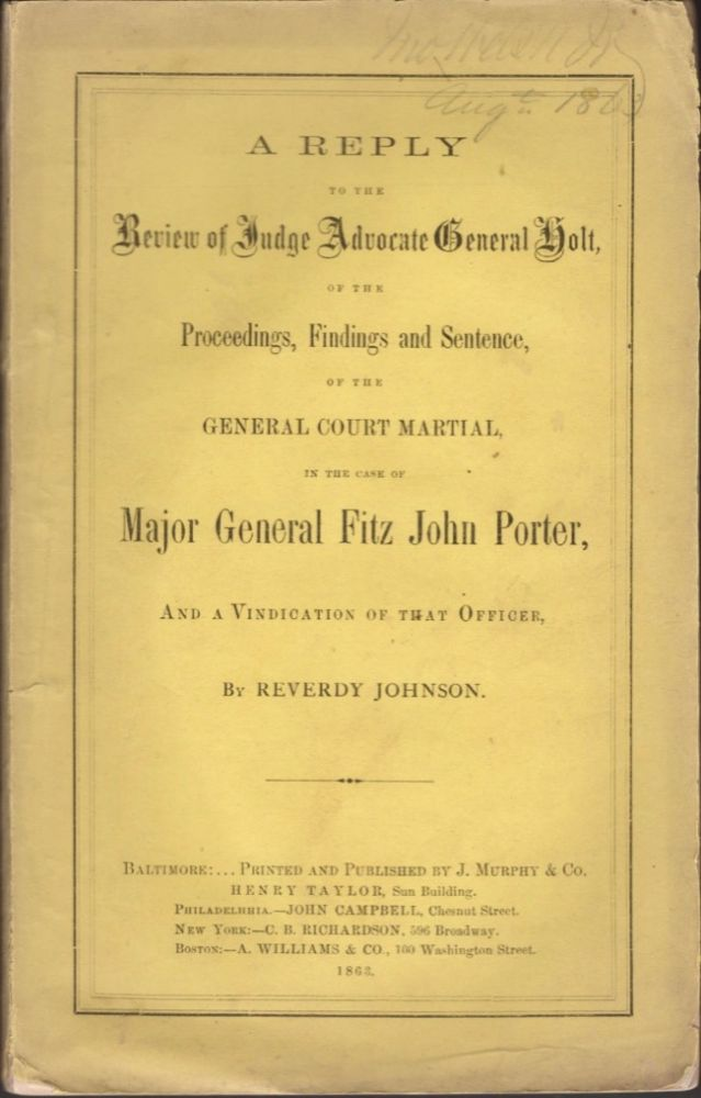 A Reply to the Review of Judge Advocate General Holt, of the Proceedings, Findings and Sentence, of the General Court Martial, In the Case of Major General Fitz John Porter, and Vindication of That Officer. Reverdy Johnson.