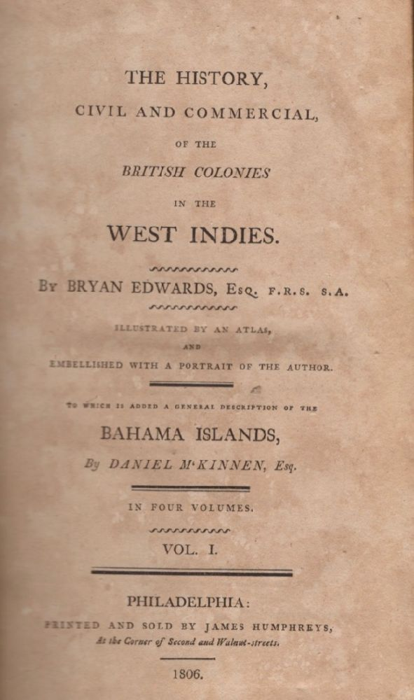 The History, Civil and Commercial of the British Colonies in the West Indies. Volume 1. Bryan Edwards.