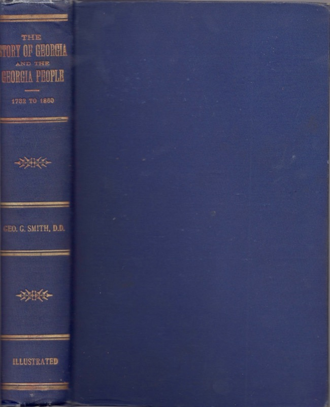 The Story of Georgia and The Georgia People 1732 to 1860. George Gillman D. D. Smith.
