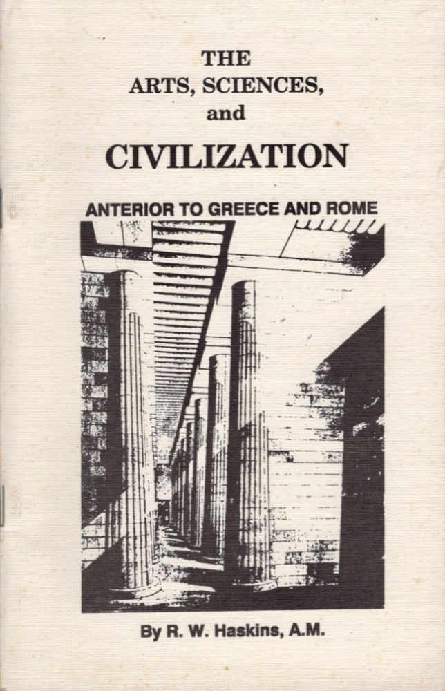 The Arts, Sciences and Civilization Anterior to Greece and Rome. R. W. Haskins.
