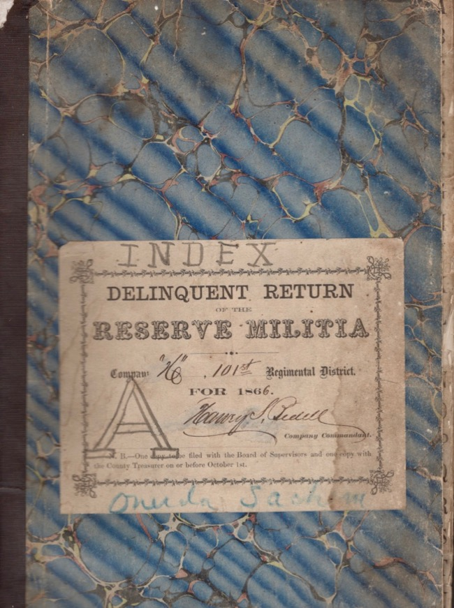 Delinquent Return of the Reserve Militia, Co. H, 101st Regimental District for 1866. New York. [AND] Hand written, 1850's-1860 copied historical information from Oneida Sachem Newspaper, Oneida, Madison County, New York. New York Oneida, Militia Ledgers.