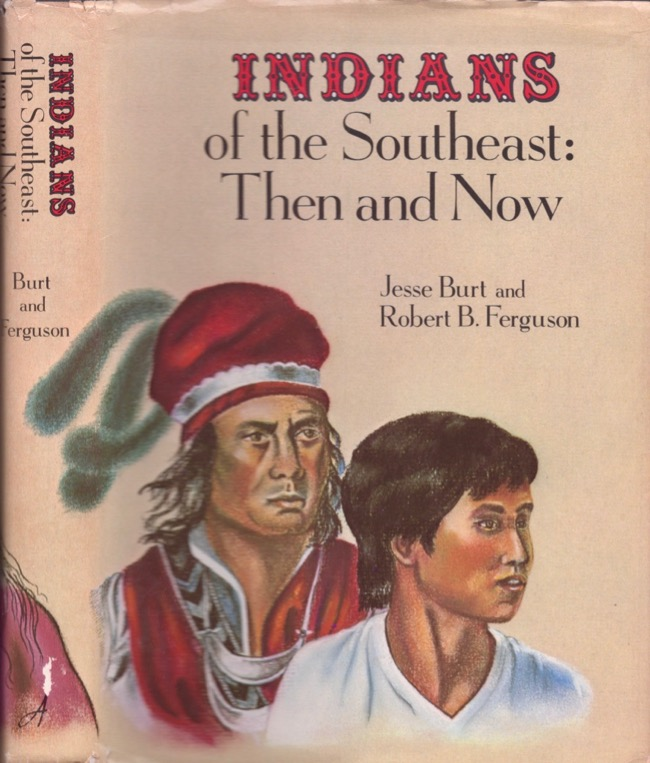 Indians of the Southeast: Then and Now. Jesse Burt, Robert B. Ferguson.