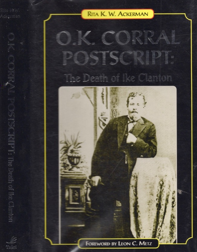 O.K. Corral Postscript: The Death of Ike Clanton. Rita K. W. Ackerman.