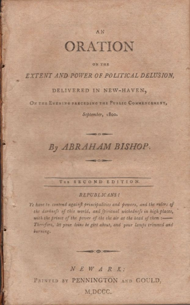 An Oration on the Extent and Power of Political Delusion, Delivered in New Haven, On the Evening Preceding the Public Commencement. Abraham Bishop.