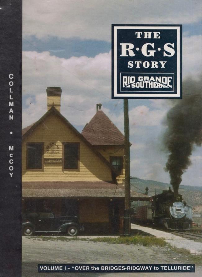 The R.G.S Story Rio Grande Southern (Volume I) Over the Bridges...Ridgeway to Telluride. Russ Collman, Dell A. McCoy, author, publisher.