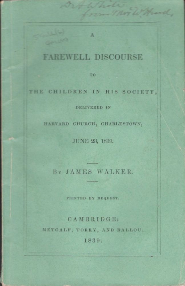 A Farewell Discourse to the Children in His Society, Delivered in Harvard Church, Charlestown, June 23, 1839. James Walker.